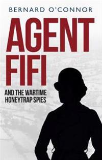 Agent Fifi and the Wartime Honeytrap Spies