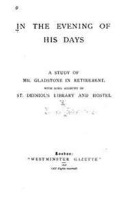 In the Evening of His Days, a Study of Mr. Gladstone in Retirement