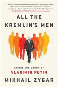 All the Kremlin's Men: Inside the Court of Vladimir Putin