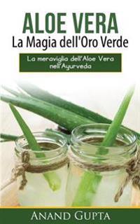 Aloe Vera: La Magia Dell'oro Verde: La Meraviglia Dell'aloe Vera Nell'ayurveda