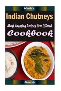 Indian Chutneys: Healthy and Easy Homemade for Your Best Friend