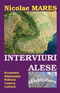Interviuri Alese: Economie. Diplomatie. Politica. Comert. Cultura