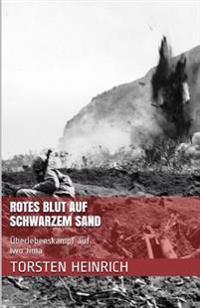 Rotes Blut Auf Schwarzem Sand: Uberlebenskampf Auf Iwo Jima