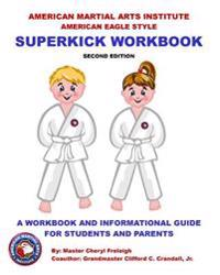 American Martial Arts Institute American Eagle Style Superkick Workbook: A Workbook and Informational Guide for Students and Parents