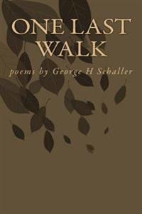 One Last Walk: Poems by George H Schaller