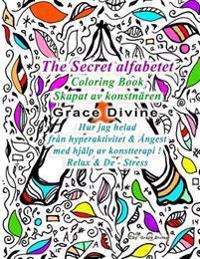 The Secret Alfabetet Coloring Book Skapat AV Konstnären Grace Divine Hur Jag Helad Från Hyperaktivitet & Ångest Med Hjälp AV Konstterapi ! Relax & de