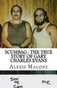 Scumbag: The True Story of Gary Charles Evans