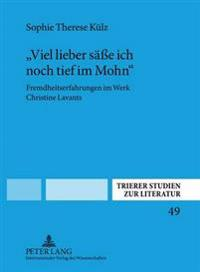 Viel Lieber Saee Ich Noch Tief Im Mohn: Fremdheitserfahrungen Im Werk Christine Lavants