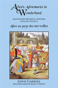 Alice's Adventures in Wonderland: Illustrated Bilingual Edition: English-French