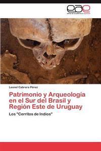 Patrimonio y Arqueologia En El Sur del Brasil y Region Este de Uruguay
