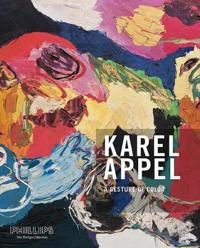 A Gesture of Color: Karel Appel. Paintings and Sculptures, 1947 2004