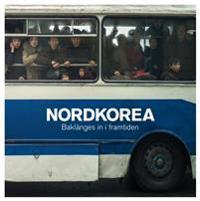 Nordkorea - Baklänges in i framtiden