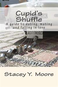 Cupid's Shuffle: A Guide to Dating, Mating and Falling in Love
