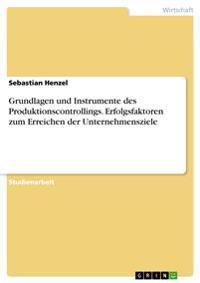 Grundlagen Und Instrumente Des Produktionscontrollings. Erfolgsfaktoren Zum Erreichen Der Unternehmensziele