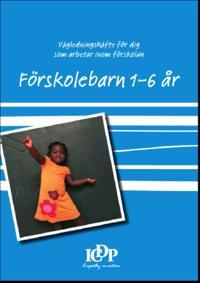 Vägledningshäfte för dig som arbetar i förskolan: förskolebarn 1-6 år.