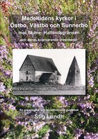 Medeltidens kyrkor i Östbo, Västbo och Sunnerbo mot Skåne- Hallandsgränsen och deras kvarvarande inventarier