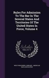 Rules for Admission to the Bar in the Several States and Territories of the United States in Force, Volume 4