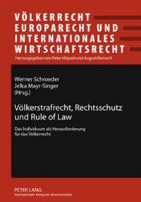 Voelkerstrafrecht, Rechtsschutz Und Rule of Law: Das Individuum ALS Herausforderung Fuer Das Voelkerrecht- Beitraege Zum 34. Oesterreichischen Voelker
