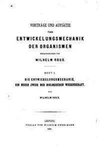 Vortrage Und Aufsatze Uber Entwickelungsmechanik Der Organismen