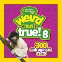 Weird But True! 8: 300 Outrageous Facts