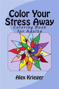 Color Your Stress Away: Coloring Book for Adults