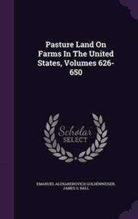 Pasture Land on Farms in the United States, Volumes 626-650