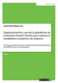 Implementacion y USO de la Plataforma de Ensenanza Virtual Chamilo, Paramejorar El Rendimiento Academico de Alumnos
