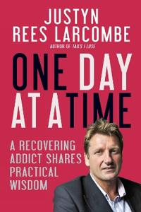 One Day at a Time: A Recovering Addict Shares Practical Wisdom