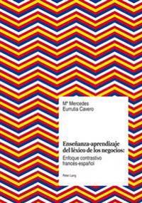 Ensenanza-Aprendizaje del Lexico de Los Negocios: Enfoque Contrastivo Frances-Espanol