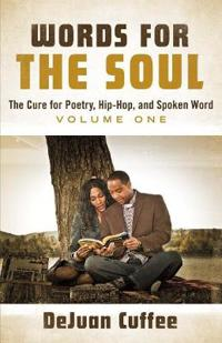 Words for the Soul: The Cure for Poetry, Hip-Hop, and Spoken Word, Volume One