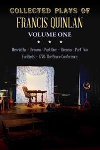 Collected Plays of Francis Quinlan: Henrietta, Dreams Part One and Two, Funbirds, and 1776 the Peace Conference