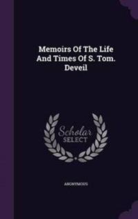 Memoirs of the Life and Times of S. Tom. Deveil