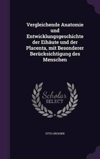Vergleichende Anatomie Und Entwicklungsgeschichte Der Eihaute Und Der Placenta, Mit Besonderer Berucksichtigung Des Menschen