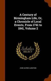 A Century of Birmingham Life, Or, a Chronicle of Local Events, from 1741 to 1841, Volume 2