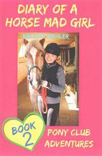 Diary of a Horse Mad Girl: Book 2 - Pony Club Adventures - A Horse Book for Girl