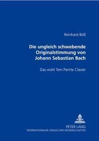 Die Ungleich Schwebende Originalstimmung Von Johann Sebastian Bach- Das Wohl Tem Perirte Clavier: Das Wohl Tem Perirte Clavier