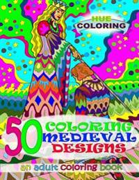 50 Coloring Medieval Designs: An Adult Coloring Book
