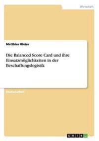 Die Balanced Score Card und ihre Einsatzmöglichkeiten in der Beschaffungslogistik