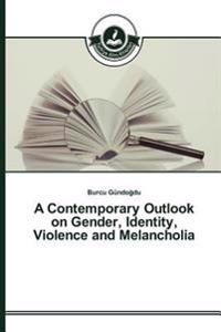 A Contemporary Outlook on Gender, Identity, Violence and Melancholia