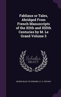 Fabliaux or Tales, Abridged from French Manuscripts of the Xiith and XIIIth Centuries by M. Le Grand Volume 3