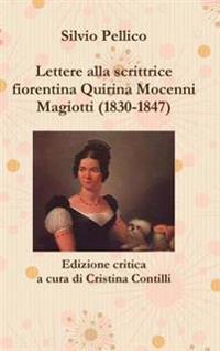 Lettere Alla Scrittrice Fiorentina Quirina Mocenni Magiotti (1830-1847) Edizione Critica a Cura Di Cristina Contilli