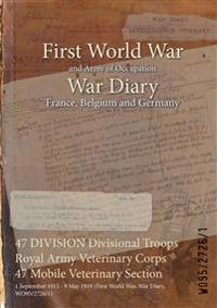47 DIVISION Divisional Troops Royal Army Veterinary Corps 47 Mobile Veterinary Section : 1 September 1915 - 9 May 1919 (First World War, War Diary, WO