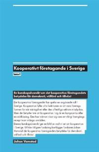 Kooperativt företagande i Sverige : en kunskapsöversikt om det kooperativa företagandets betydelse för demokrati, välfärd och tillväxt