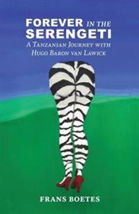 Forever in the Serengeti: A Tanzanian Journey with Hugo Baron Van Lawick