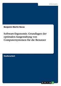 Software-Ergonomie. Grundlagen Der Optimalen Ausgestaltung Von Computersystemen Fur Die Benutzer