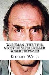 Wolfman: The True Story of Serial Killer Robert Howard