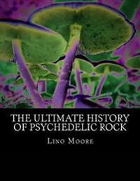 The Ultimate History of Psychedelic Rock