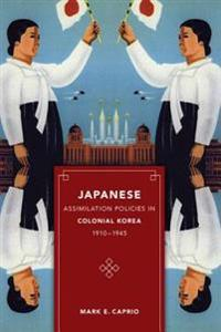 Japanese Assimilation Policies in Colonial Korea, 1910-1945