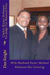 Chelsey Renice Robinson for Judge Fair Balanced Firm: With Husband Pastor Michael Robinson Her Covering