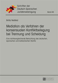 Mediation ALS Verfahren Der Konsensualen Konfliktbeilegung Bei Trennung Und Scheidung: Eine Rechtsvergleichende Betrachtung Des Deutschen, Spanischen